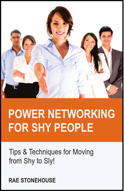 Power Networking for Shy People: Tips & Techniques for Moving from Shy to Sly! by Rae Stonehouse